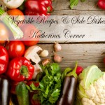 vegetable recipes and side dishes katherines corner