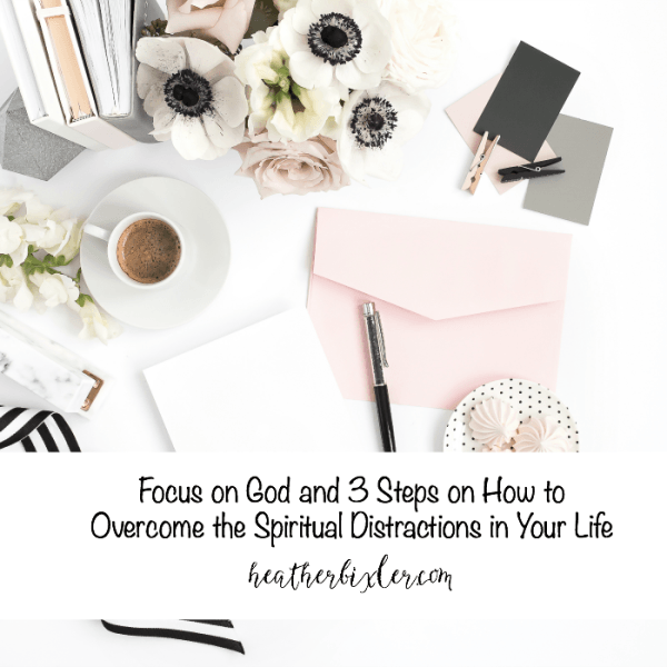 focus on God how to overcome spiritual distractions